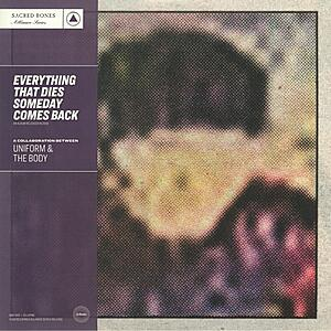 Uniform & The Body - Everything That Dies Comes Back