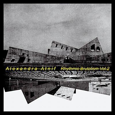 Alexandra Atnif - Rhythmic Brutalism Vol. 2