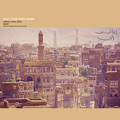 Music From Yemen Arabia (Recorded By Ragnar Johnson & Jessica Mayer) - Sanaani, Laheji, Adeni & Samar