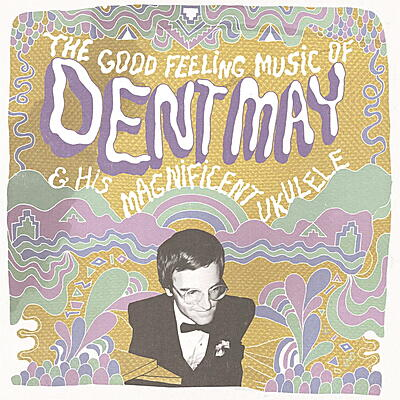 Dent May & His Magnificent Ukulele - The Good Feeling Music Of …