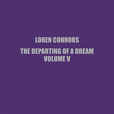 Loren Connors - The Departing Of a Dream, Vol. V