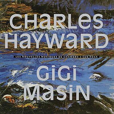Gigi Masin & Charles Hayward - Les Nouvelles Musiques De Chambre # 2