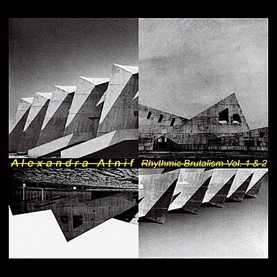 Alexandra Atnif - Rhythmic Brutalism Vol.1&2