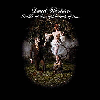Dead Western - Suckle At The Supple Teats Of Time