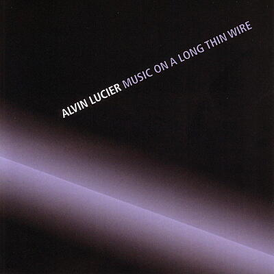 Alvin Lucier - Music On A Long Thin Wire