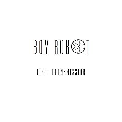 Boy Robot - Final Transmission EP