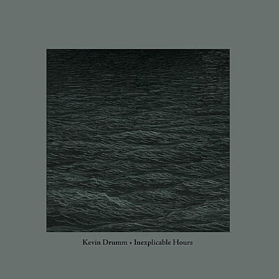 Kevin Drumm - Inexplicable Hours