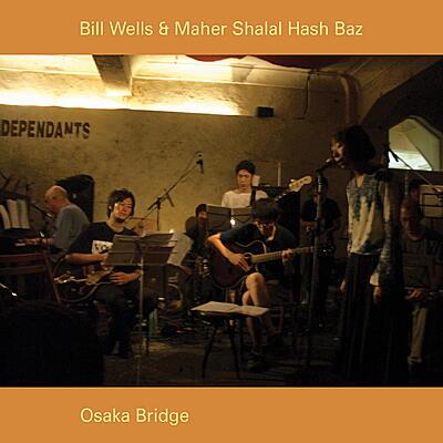 Bill Wells & Maher Shalal Hash Baz - Osaka Bridge
