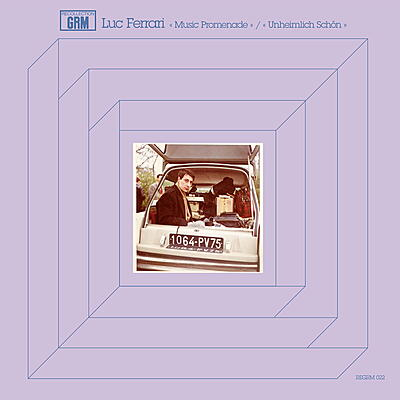 Luc Ferrari - Music Promenade / Unheimlich Schön