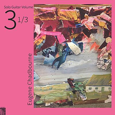 Eugene Chadbourne - Solo Guitar Vol. 3 1/3