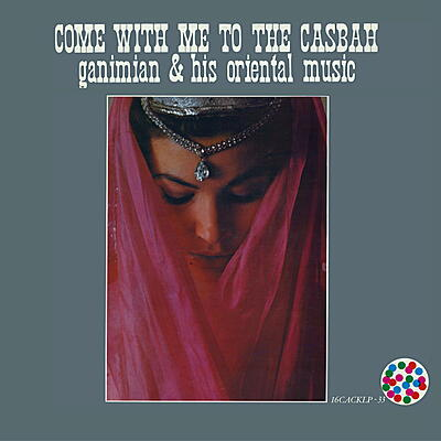 Ganimian & His Oriental Music - Come With Me To The Casbah