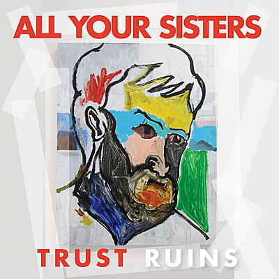 All Your Sisters - Trust Ruins