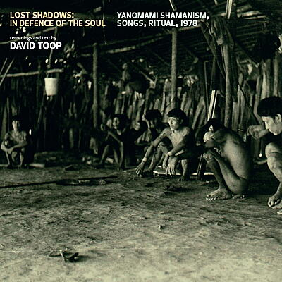 David Toop - Lost Shadows: In Defence Of The Soul / Yanomami Shamanism, Songs, Ritual, 1978