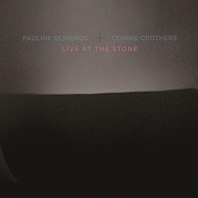 Pauline Oliveros & Connie Crothers - Live At The Stone