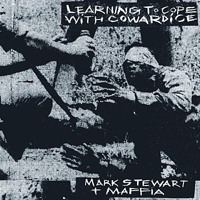 Mark Stewart And The Maffia - Learning To Cope With Cowardice / The Lost Tapes