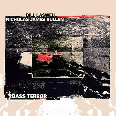 Bill Laswell / Nicholas James Bullen - Bass Terror