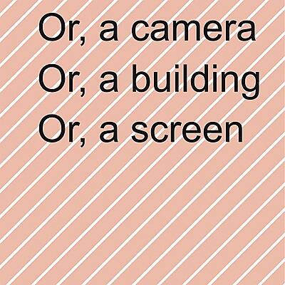 Ruth Buchanan - Or, A Camera Or, A Building Or, A Screen