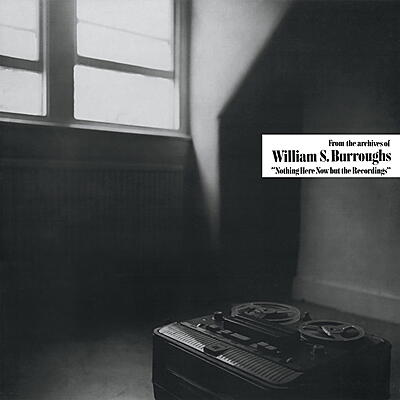 William S. Burroughs - Nothing Here Now but the Recordings