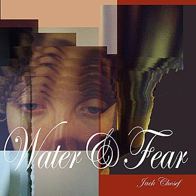 Jack Chosef - Water&Fear