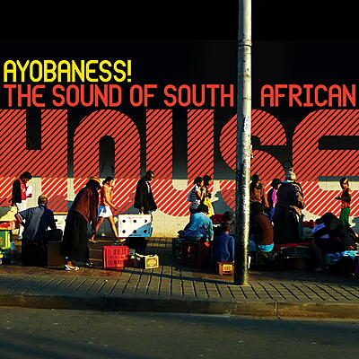 Various Artists - Ayobaness! The Sound Of South African House