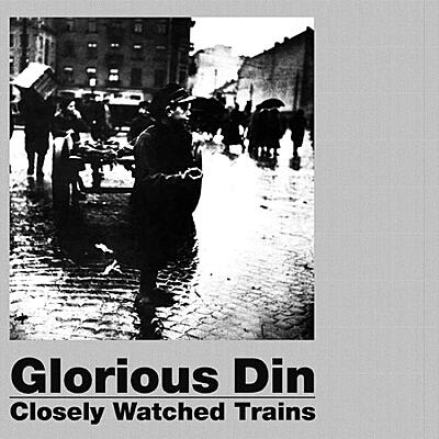 Glorious Din - Closely Watched Trains