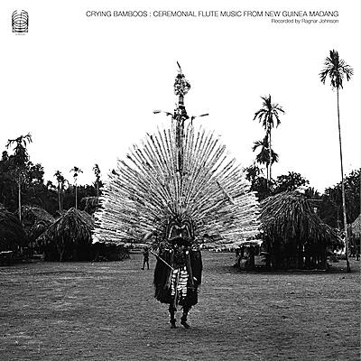 Ragnar Johnson - Crying Bamboos: Ceremonial Flute Music from New Guinea Madang