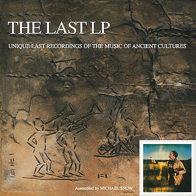 Michael Snow - The Last LP: Unique Last Recordings of the Music of Ancient Cultures