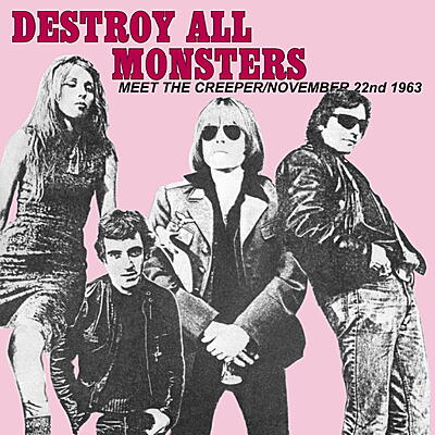 Destroy All Monsters - Meet The Creeper / November 22nd 1963