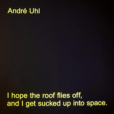 André Uhl - I Hope The Roof Flies Off, And I Get Sucked Up Into Space