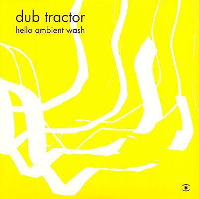 Dub Tractor - Hello Ambient Wash