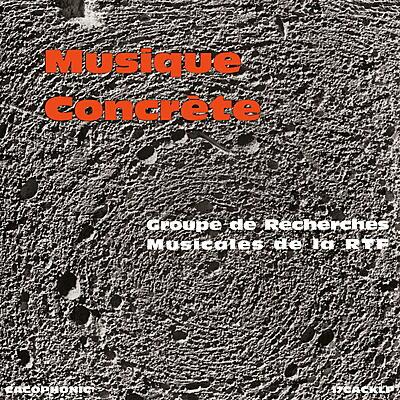 Various Artists - Musique Concrète - Groupe de Recherches Musicales de la RTF