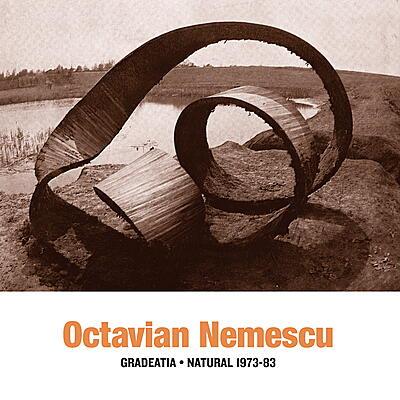 Octavian Nemescu - Gradeatia / Natural (1973-83)