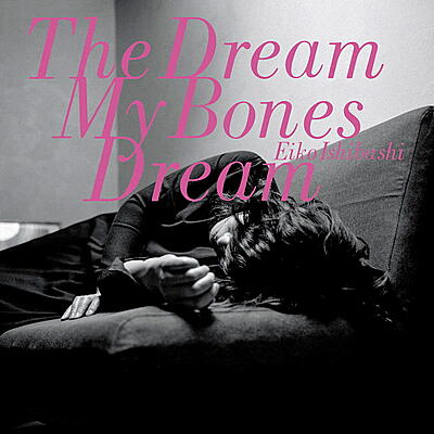 Eiko Ishibashi - The Dream My Bones Dream