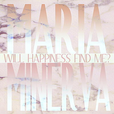 Maria Minerva - Will Happiness Find Me?