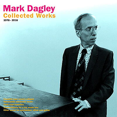 Mark Dagley - Collected Works 1978-2016