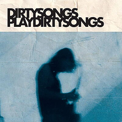 Dirty Songs - Dirty Songs Play Dirty Songs