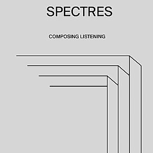 Various Artists - SPECTRES: Composing listening