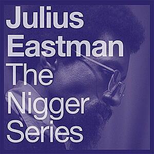 Julius Eastman - The Nigger Series