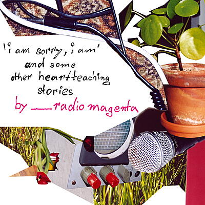 Radio Magenta - 'I Am Sorry, I Am' And Some Other Heartteaching Stories