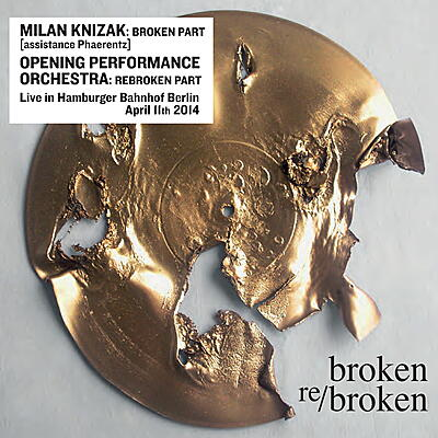 Milan Knizak & Opening Performance Orchestra - Broken Re/Broken