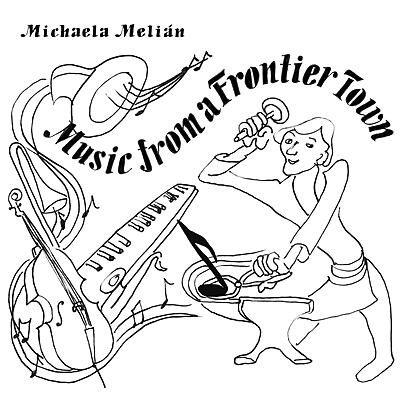 Michaela Melian - Music From A Frontier Town
