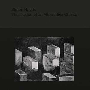 Simon Haydo - The Illusion of an Alternative Choice