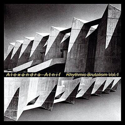 Alexandra Atnif - Rhythmic Brutalism Vol. 1