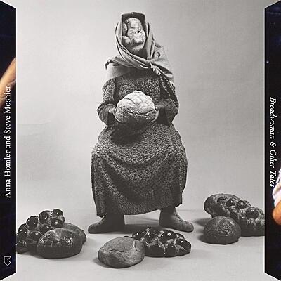 Anna Homler & Steve Moshier - Breadwoman & Older Tales