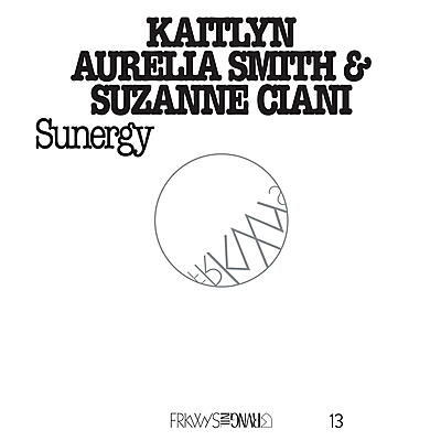 Suzanne Ciani / Kaitlyn Aurelia Smith - FRKWYS Vol. 13: Sunergy