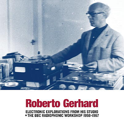 Roberto Gerhard - Electronic Explorations from his Studio + the BBC Radiophonic Workshop 1958-1967