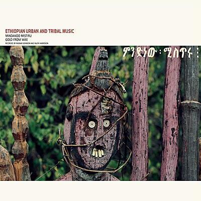 Ethiopian Urban And Tribal Music (Recorded by Ragnar Johnson & Ralph Harrisson) - Mindanoo Mistiru / Gold From Wax