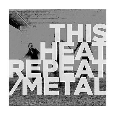 This Heat - Repeat / Metal