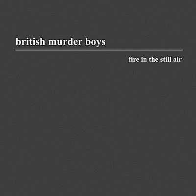 British Murder Boys - Fire In The Still Air