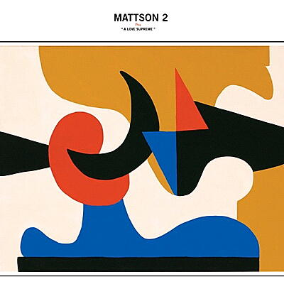 "Mattson 2 - Play ""A Love Supreme"""